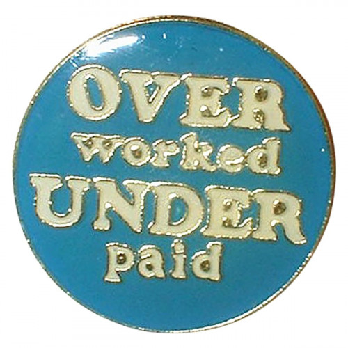 Over Worked And Under Paid Metal Enamel Lapel Pin Badge